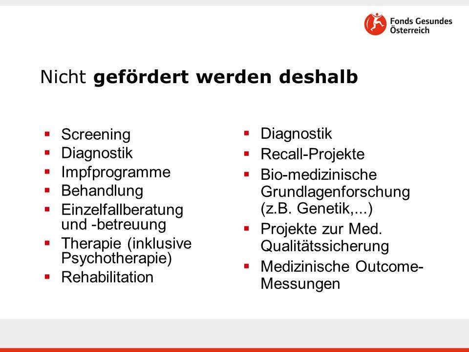 Nicht gefördert werden deshalb  Screening  Diagnostik  Impfprogramme  Behandlung  Einzelfallberatung und -betreuung  Therapie (inklusive Psychotherapie)  Rehabilitation  Diagnostik  Recall-Projekte  Bio-medizinische Grundlagenforschung (z.B.