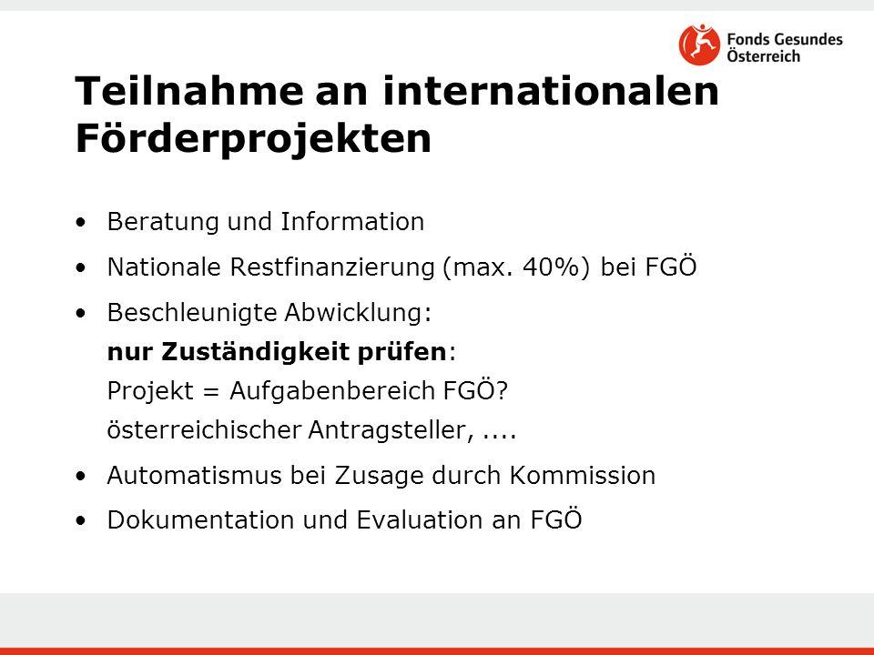 Teilnahme an internationalen Förderprojekten Beratung und Information Nationale Restfinanzierung (max. 40%) bei FGÖ Beschleunigte Abwicklung: nur Zust