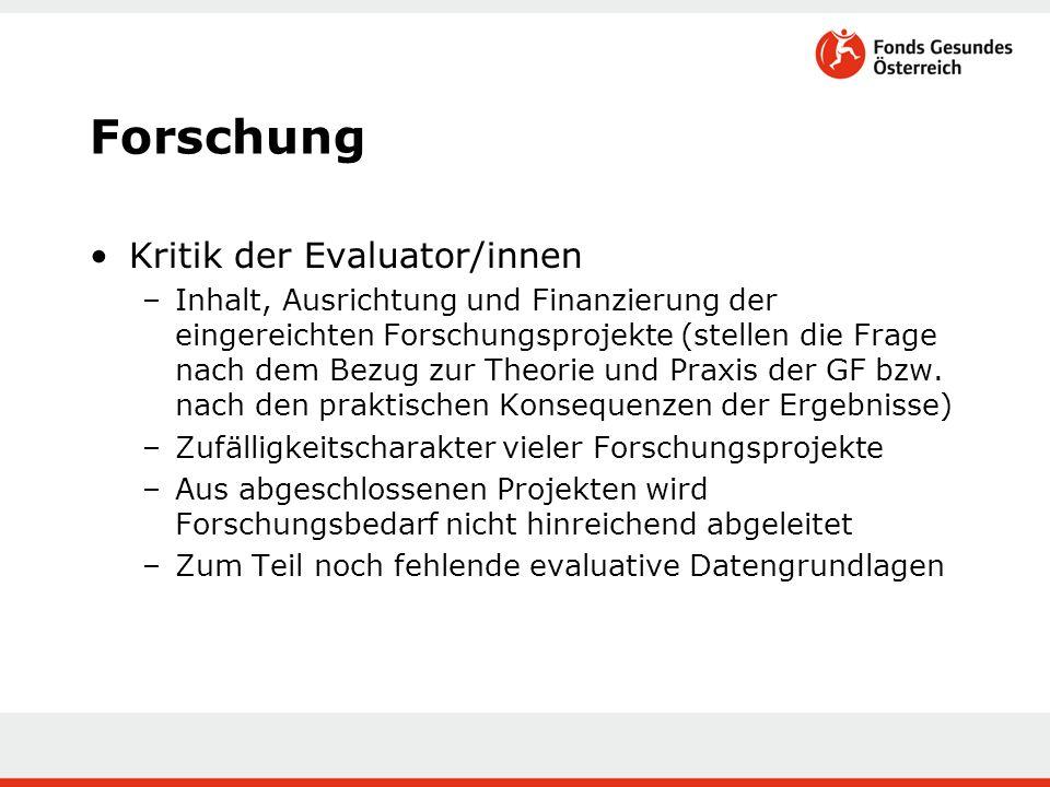 Forschung Kritik der Evaluator/innen –Inhalt, Ausrichtung und Finanzierung der eingereichten Forschungsprojekte (stellen die Frage nach dem Bezug zur Theorie und Praxis der GF bzw.