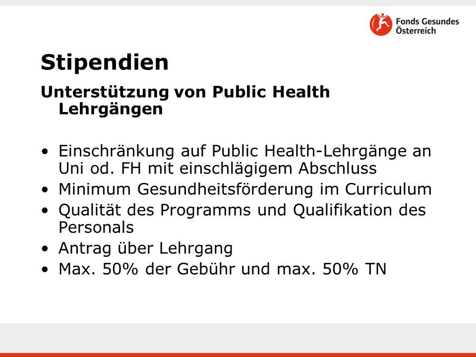 Stipendien Unterstützung von Public Health Lehrgängen Einschränkung auf Public Health-Lehrgänge an Uni od. FH mit einschlägigem Abschluss Minimum Gesu