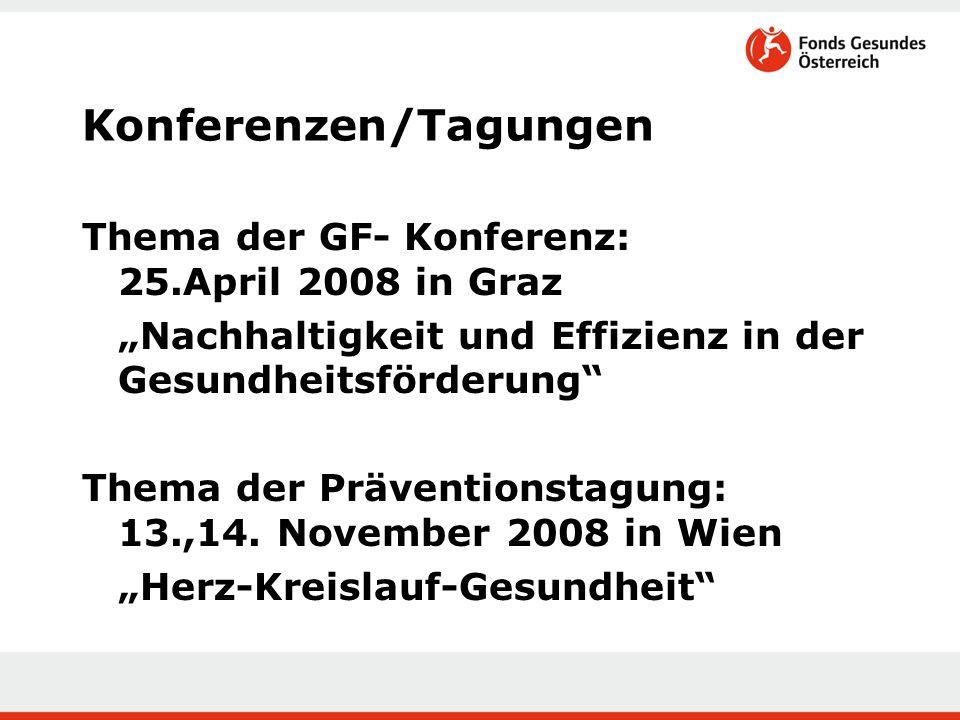 """Konferenzen/Tagungen Thema der GF- Konferenz: 25.April 2008 in Graz """"Nachhaltigkeit und Effizienz in der Gesundheitsförderung Thema der Präventionstagung: 13.,14."""