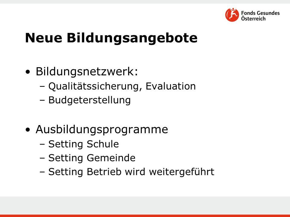 Neue Bildungsangebote Bildungsnetzwerk: –Qualitätssicherung, Evaluation –Budgeterstellung Ausbildungsprogramme –Setting Schule –Setting Gemeinde –Sett