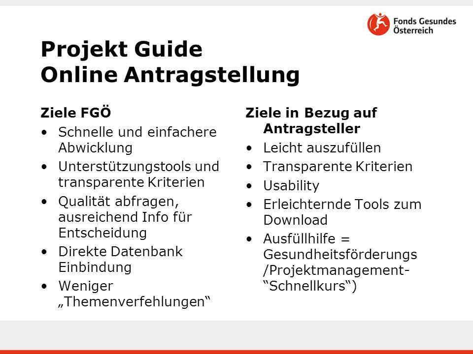 Projekt Guide Online Antragstellung Ziele FGÖ Schnelle und einfachere Abwicklung Unterstützungstools und transparente Kriterien Qualität abfragen, aus
