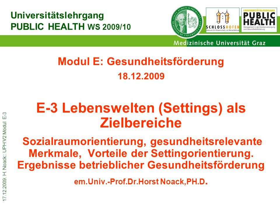 17.12.2009. H. Noack:: UPH V2 Modul E-3 Modul E: Gesundheitsförderung 18.12.2009 E-3 Lebenswelten (Settings) als Zielbereiche Sozialraumorientierung,