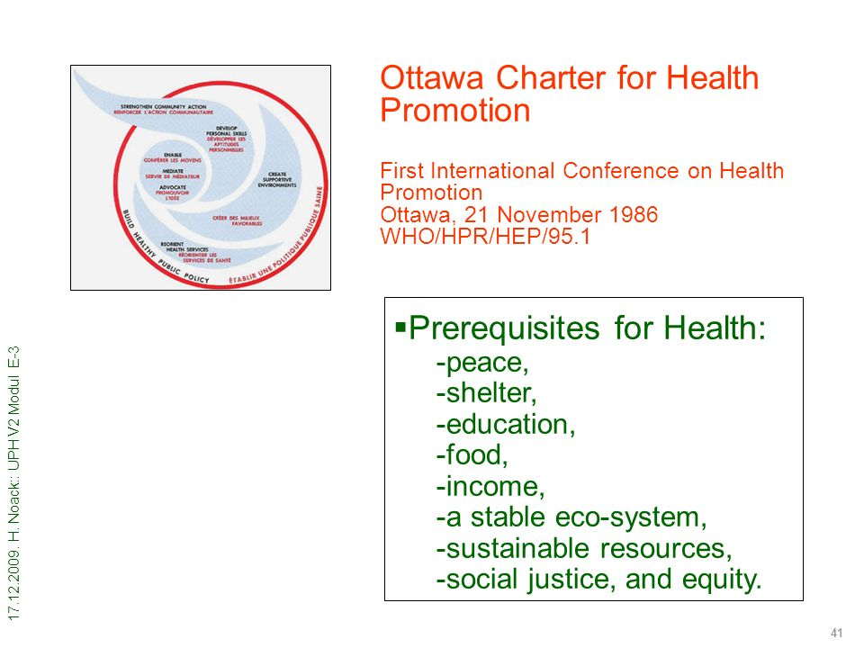 17.12.2009. H. Noack:: UPH V2 Modul E-3 41 Ottawa Charter for Health Promotion First International Conference on Health Promotion Ottawa, 21 November