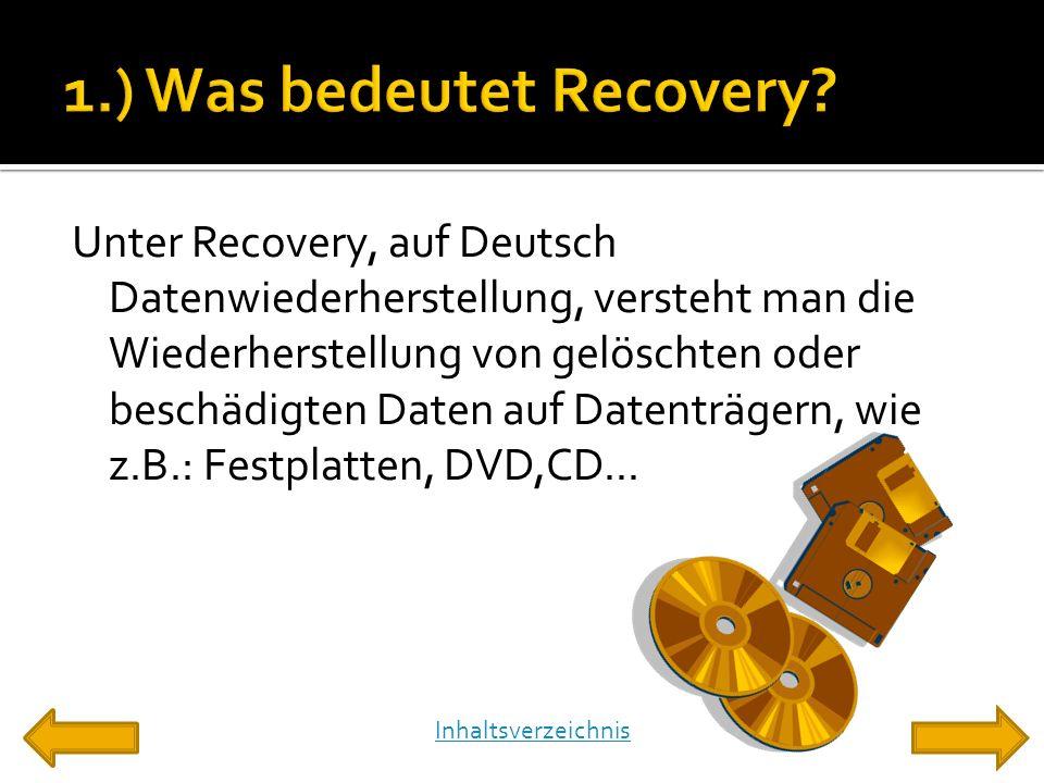 Unter Recovery, auf Deutsch Datenwiederherstellung, versteht man die Wiederherstellung von gelöschten oder beschädigten Daten auf Datenträgern, wie z.B.: Festplatten, DVD,CD...