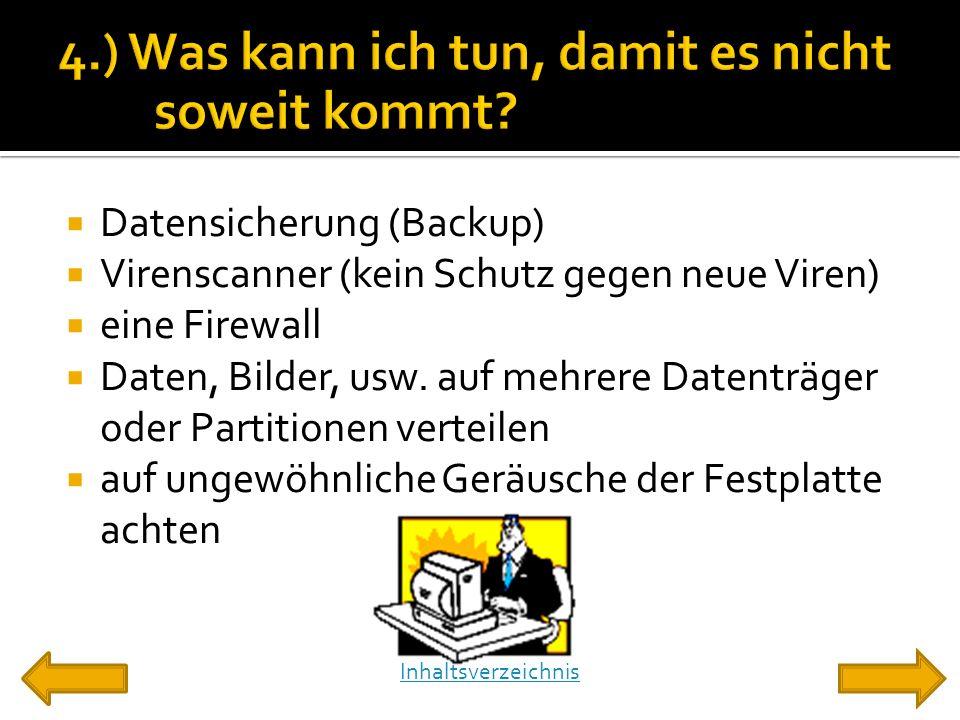  Datensicherung (Backup)  Virenscanner (kein Schutz gegen neue Viren)  eine Firewall  Daten, Bilder, usw. auf mehrere Datenträger oder Partitionen