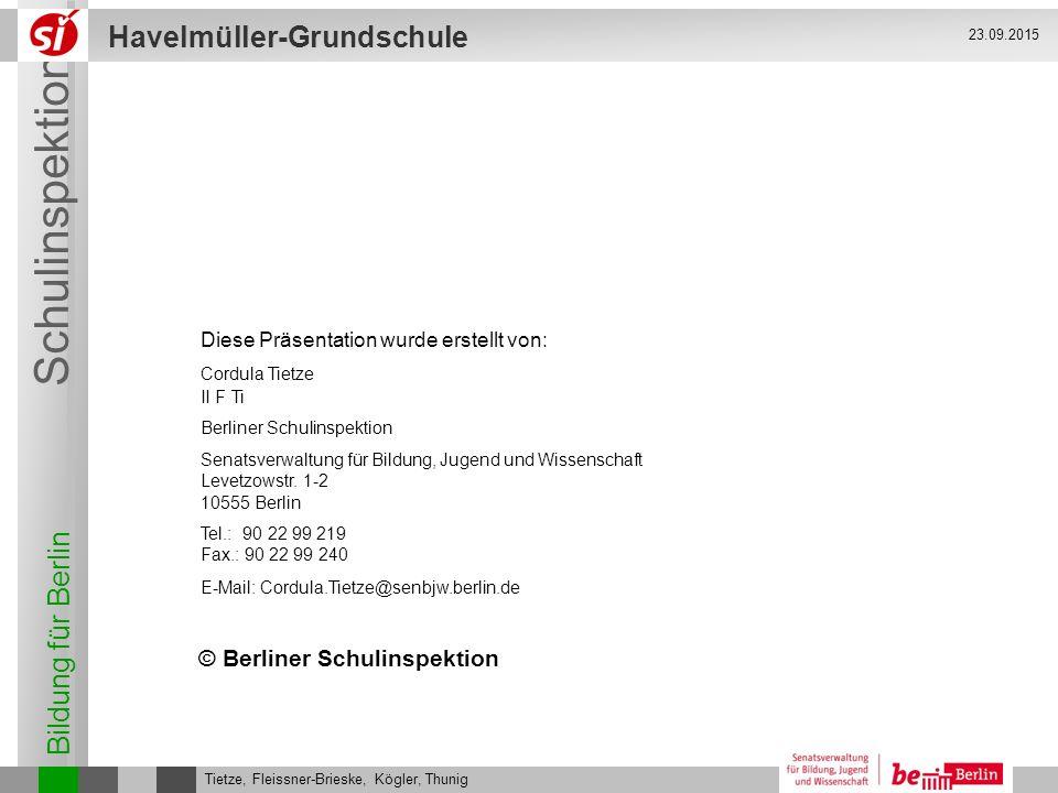 Bildung für Berlin Schulinspektion Havelmüller-Grundschule Tietze, Fleissner-Brieske, Kögler, Thunig 23.09.2015 © Berliner Schulinspektion Diese Präse