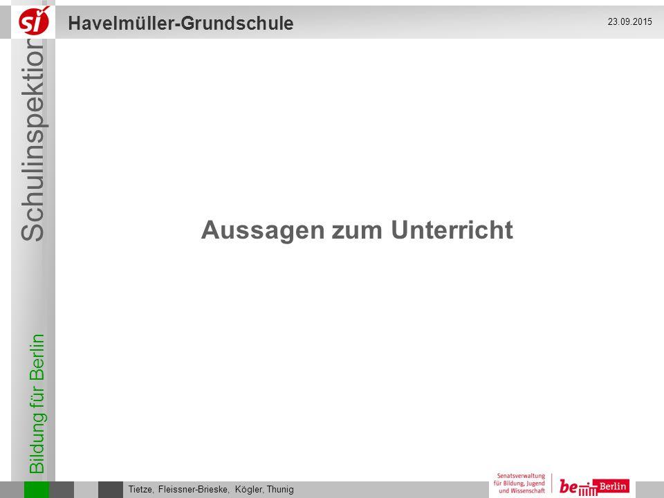 Bildung für Berlin Schulinspektion Havelmüller-Grundschule Tietze, Fleissner-Brieske, Kögler, Thunig 23.09.2015 Aussagen zum Unterricht