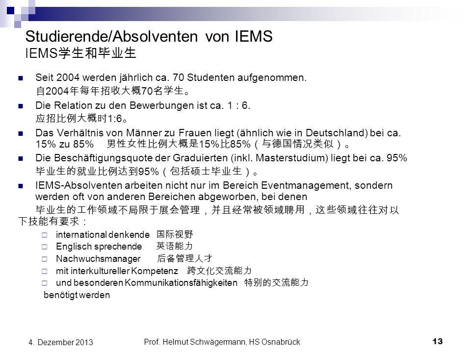 Prof. Helmut Schwägermann, HS Osnabrück Studierende/Absolventen von IEMS IEMS 学生和毕业生 Seit 2004 werden jährlich ca. 70 Studenten aufgenommen. 自 2004 年每
