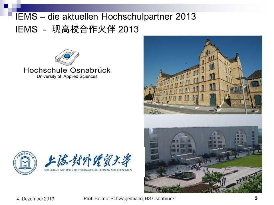 IEMS – die aktuellen Hochschulpartner 2013 IEMS - 现高校合作火伴 2013 4. Dezember 2013 Prof. Helmut Schwägermann, HS Osnabrück 3