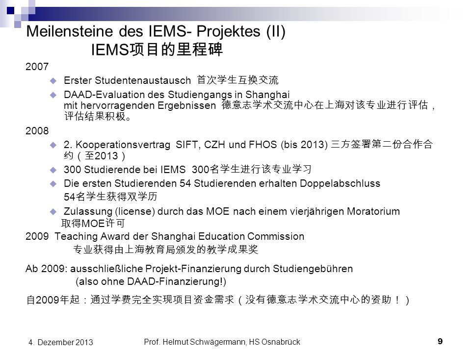 Meilensteine des IEMS- Projektes (II) IEMS 项目的里程碑 2007  Erster Studentenaustausch 首次学生互换交流  DAAD-Evaluation des Studiengangs in Shanghai mit hervorr
