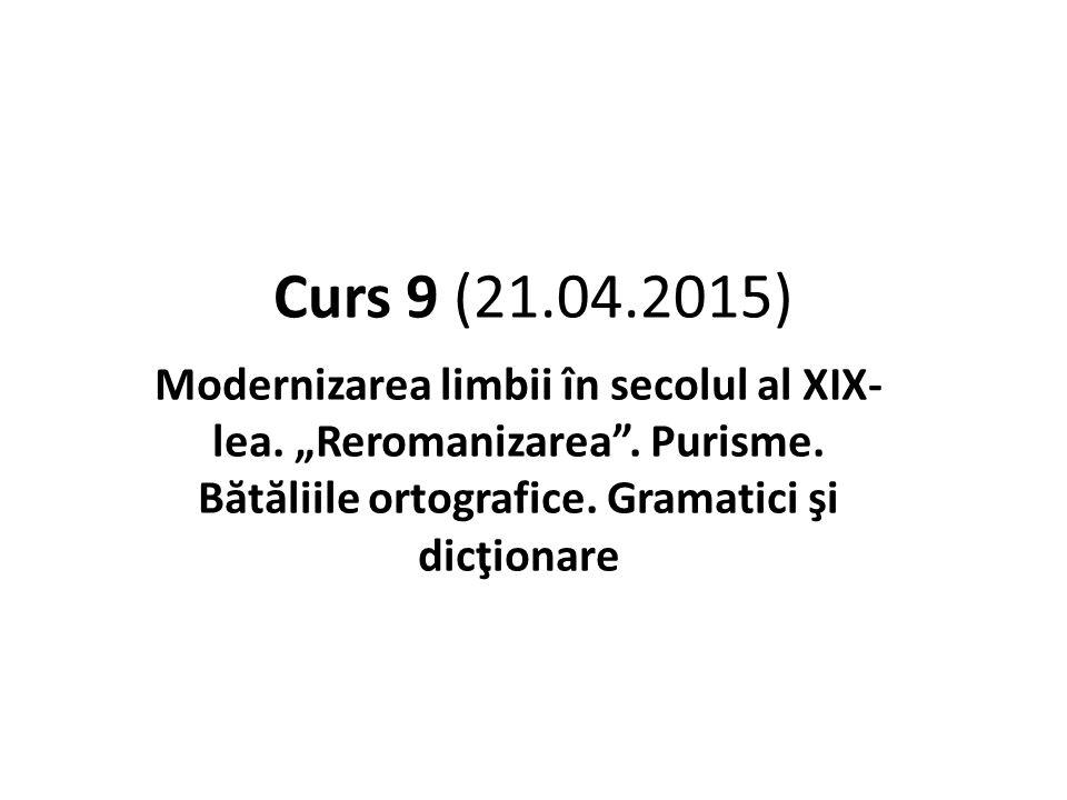 Curs 9 (21.04.2015) Modernizarea limbii în secolul al XIX- lea.