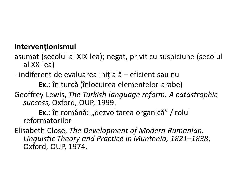 Intervenţionismul asumat (secolul al XIX-lea); negat, privit cu suspiciune (secolul al XX-lea) - indiferent de evaluarea iniţial ă – eficient sau nu Ex.: în turc ă (înlocuirea elementelor arabe) Geoffrey Lewis, The Turkish language reform.