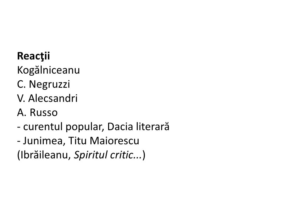 Reacţii Kog ă lniceanu C. Negruzzi V. Alecsandri A.
