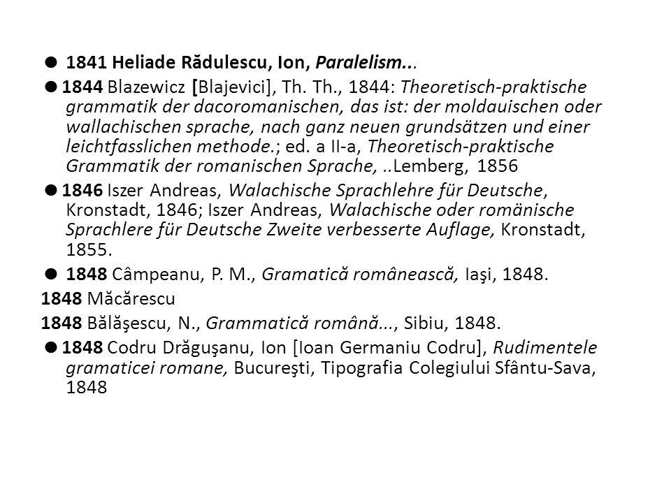  1841 Heliade R ă dulescu, Ion, Paralelism...  1844 Blazewicz [Blajevici], Th.