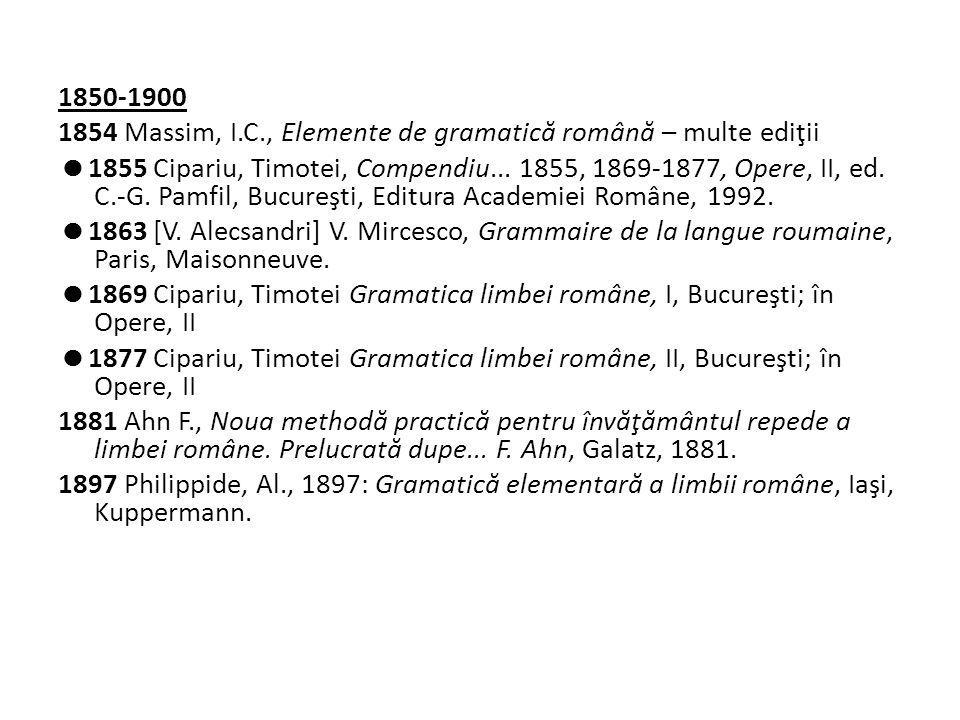 1850-1900 1854 Massim, I.C., Elemente de gramatic ă român ă – multe ediţii  1855 Cipariu, Timotei, Compendiu...