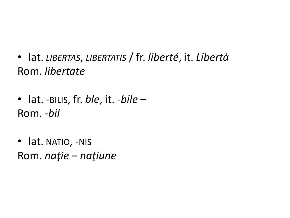 lat. LIBERTAS, LIBERTATIS / fr. liberté, it. Libertà Rom.