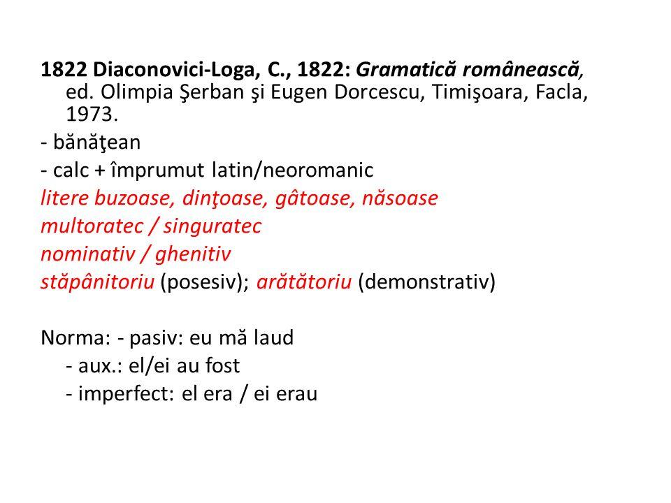 1822 Diaconovici-Loga, C., 1822: Gramatic ă româneasc ă, ed.