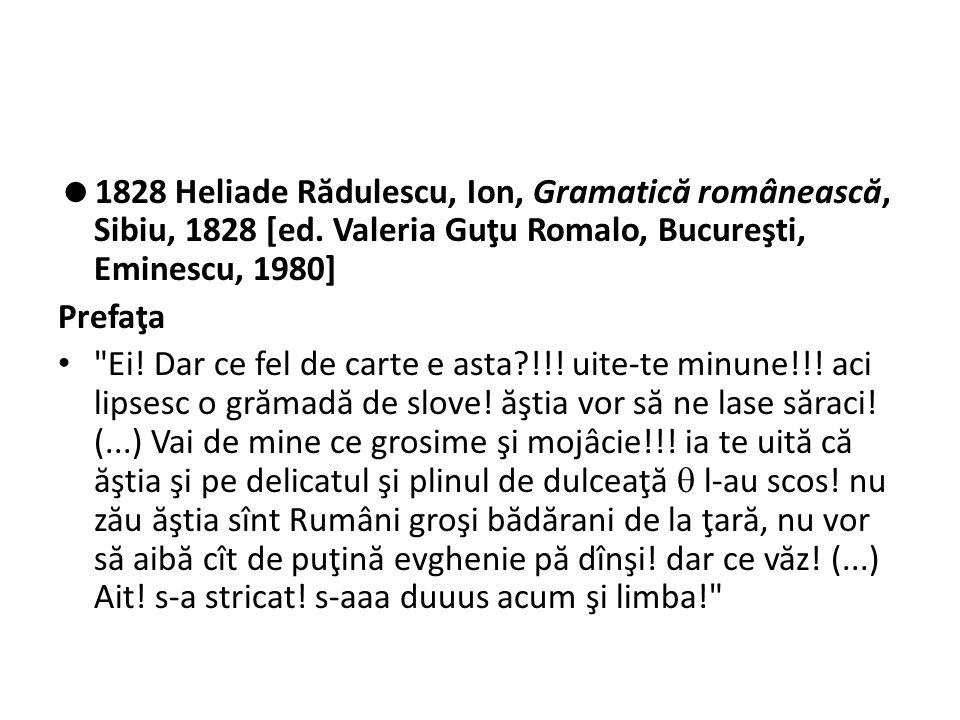 """ Simplificarea ortografiei; ortografia fonetic ă ; alfabetul de tranziţie - Gramatica 1828 (43 slove > 29) - """"s ă urmeze duhului italienesc, adic ă a scri dup ă cum vorbim , """"scriu pentru cei carii tr ă esc iar nu pentru cei morţi  Idei despre limb ă (romantism) - româna e """"destoinic ă , """"mai cantativ ă şi mai înlesnitoare la poezie decât franceza - fr."""