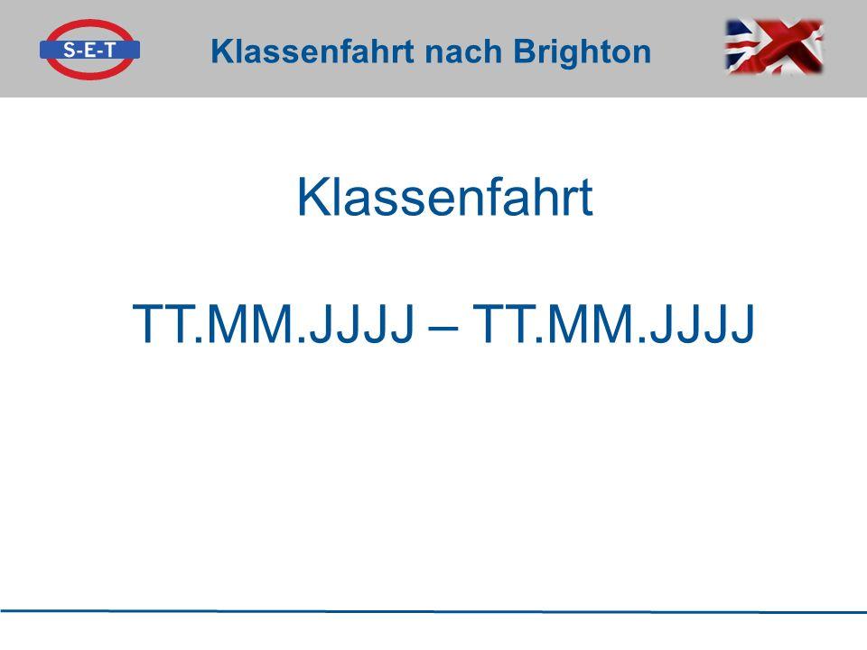 Klassenfahrt nach Brighton Klassenfahrt TT.MM.JJJJ – TT.MM.JJJJ