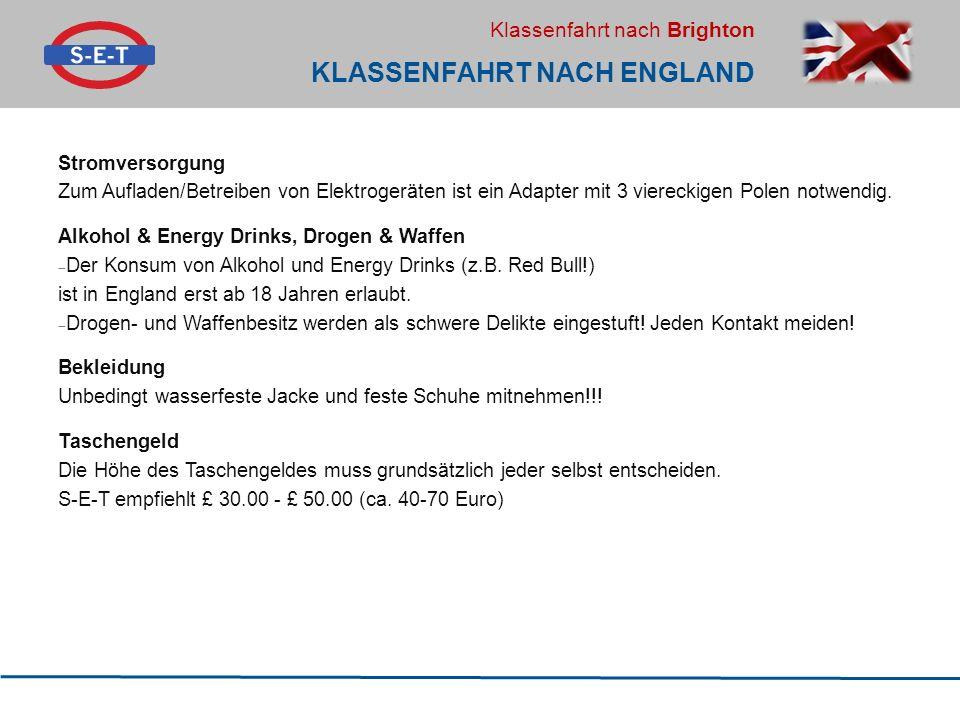 Klassenfahrt nach Brighton KLASSENFAHRT NACH ENGLAND Stromversorgung Zum Aufladen/Betreiben von Elektrogeräten ist ein Adapter mit 3 viereckigen Polen notwendig.