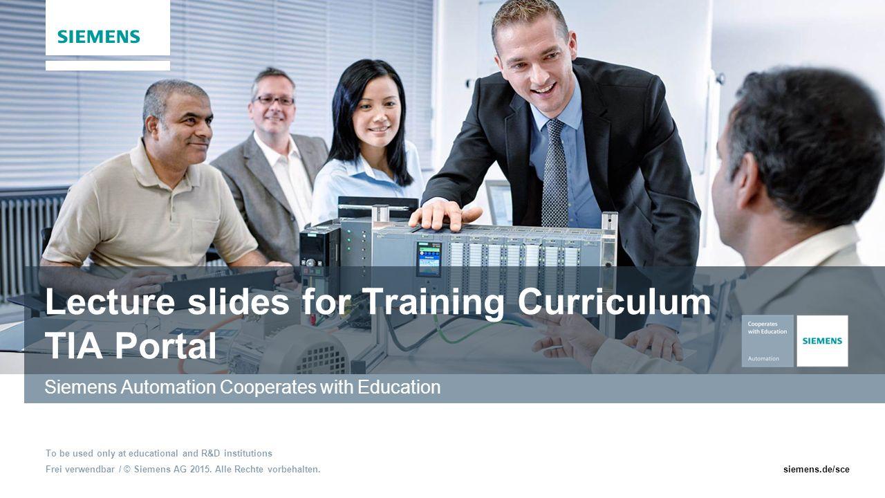 Frei verwendbar / © Siemens AG 2015. Alle Rechte vorbehalten.siemens.de/sce Lecture slides for Training Curriculum TIA Portal Siemens Automation Coope