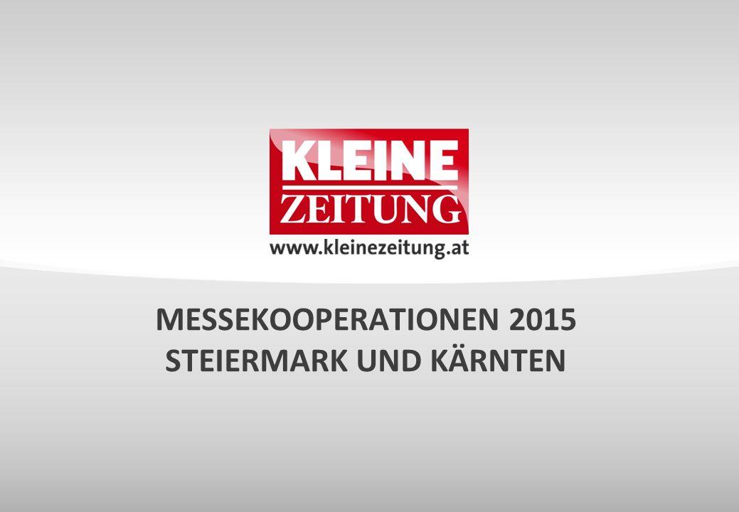 © Verkaufsentwicklung / Anzeigen und Marketing Kleine Zeitung MESSEKOOPERATIONEN 2015 AUSGANGSSITUATION Die Kleine Zeitung ist in Kärnten und der Steiermark jedes Jahr bei ca.