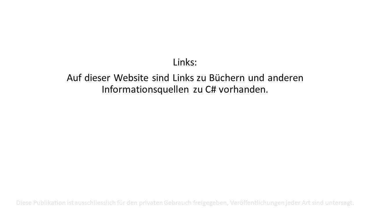 Links: Auf dieser Website sind Links zu Büchern und anderen Informationsquellen zu C# vorhanden. Diese Publikation ist ausschliesslich für den private