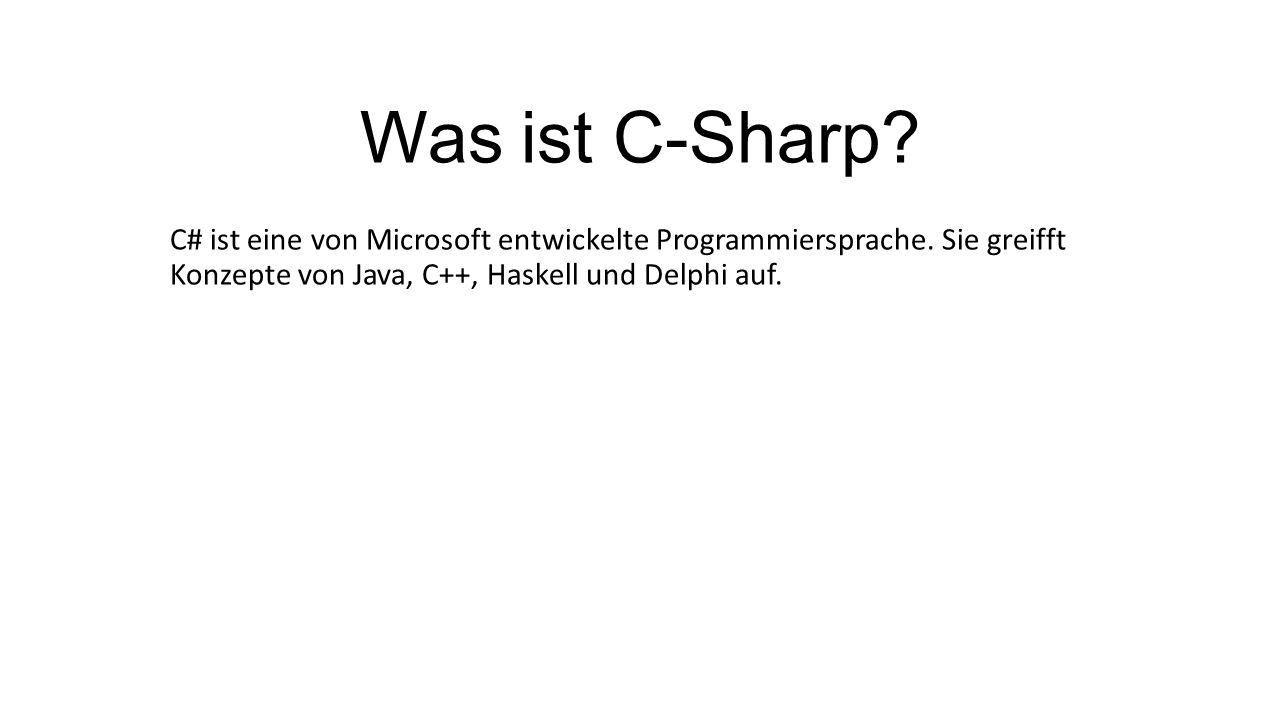 C# ist eine von Microsoft entwickelte Programmiersprache. Sie greifft Konzepte von Java, C++, Haskell und Delphi auf. Was ist C-Sharp?