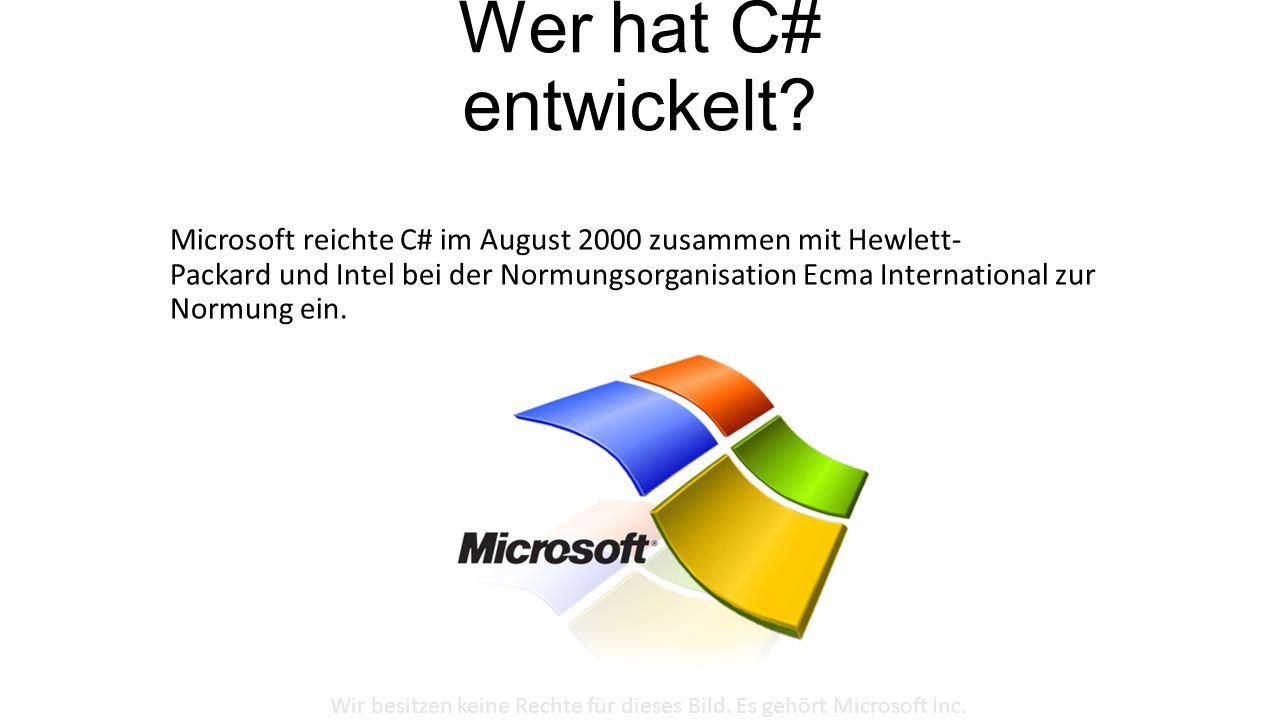 Wer hat C# entwickelt? Microsoft reichte C# im August 2000 zusammen mit Hewlett- Packard und Intel bei der Normungsorganisation Ecma International zur