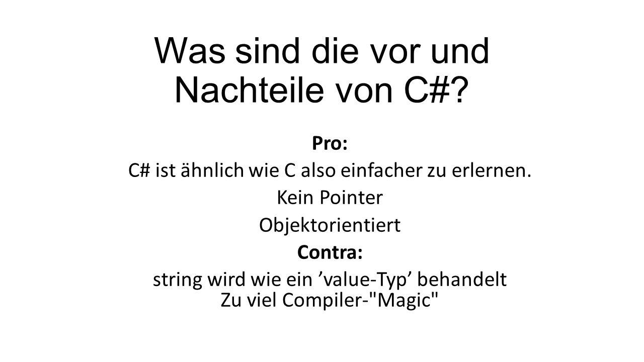 Was sind die vor und Nachteile von C#? Pro: C# ist ähnlich wie C also einfacher zu erlernen. Kein Pointer Objektorientiert Contra: string wird wie ein