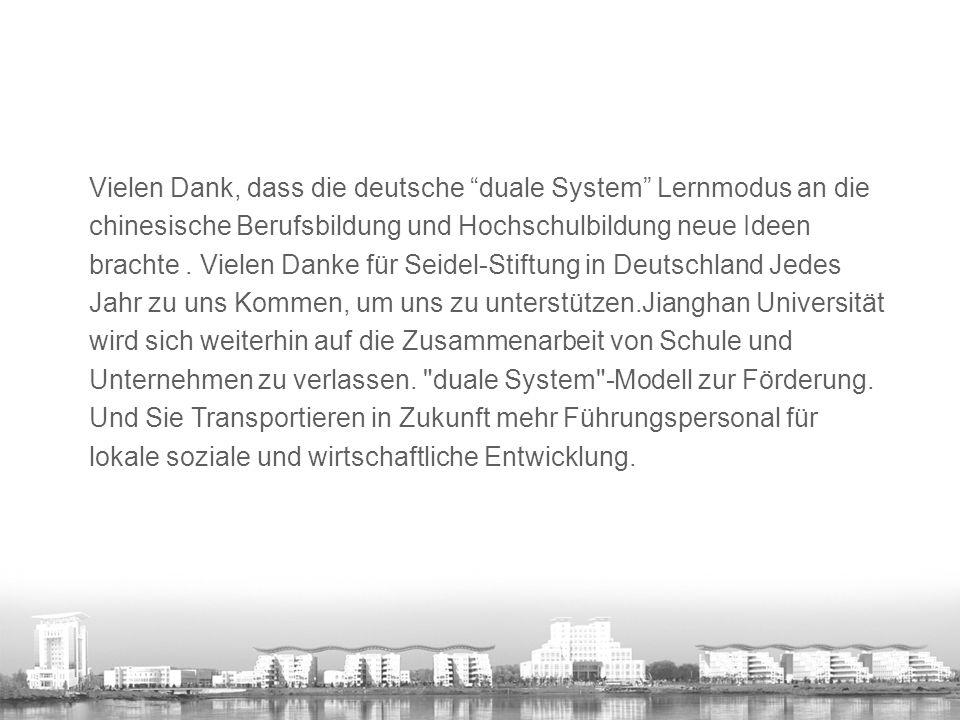 Vielen Dank, dass die deutsche duale System Lernmodus an die chinesische Berufsbildung und Hochschulbildung neue Ideen brachte.