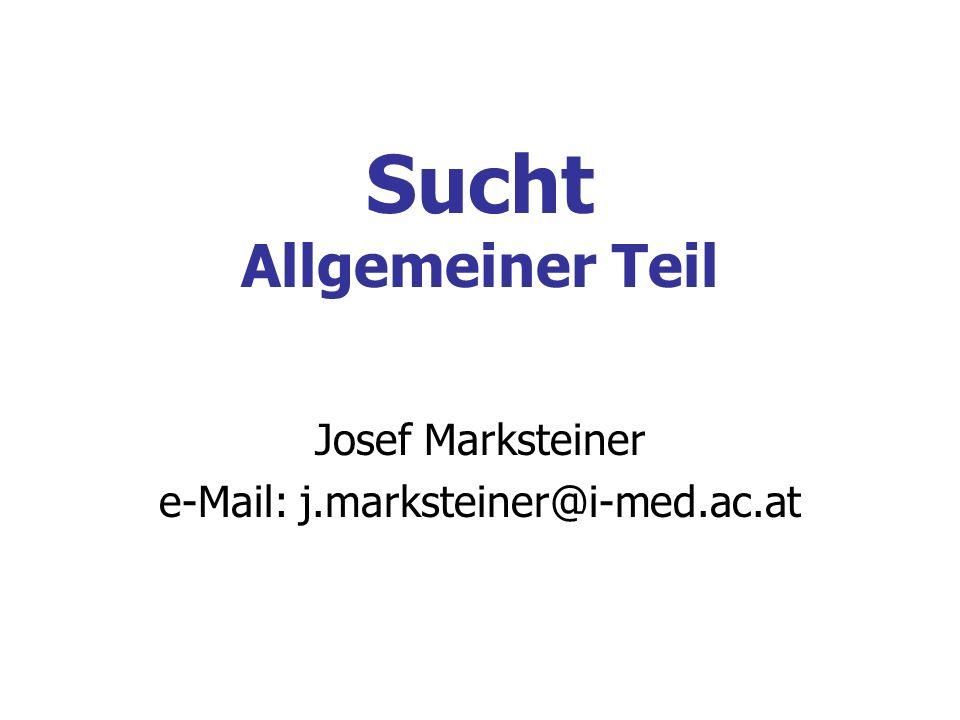 Sucht Allgemeiner Teil Josef Marksteiner e-Mail: j.marksteiner@i-med.ac.at