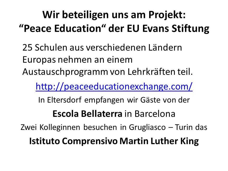 """Wir beteiligen uns am Projekt: """"Peace Education"""" der EU Evans Stiftung 25 Schulen aus verschiedenen Ländern Europas nehmen an einem Austauschprogramm"""