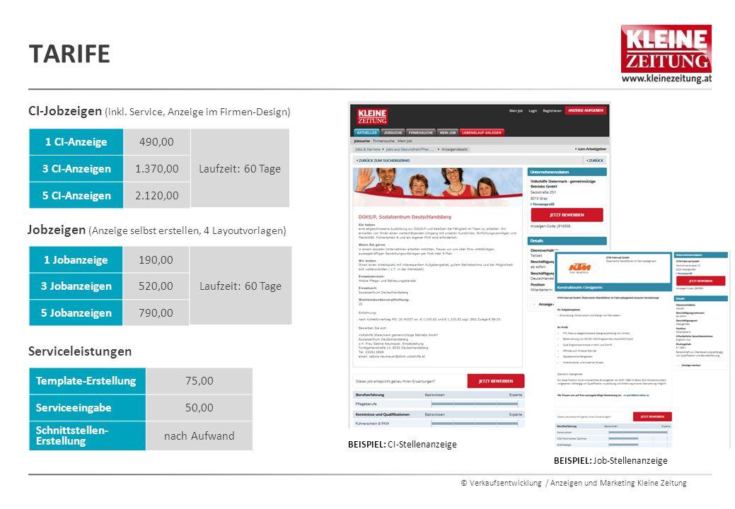© Verkaufsentwicklung / Anzeigen und Marketing Kleine Zeitung TARIFE 1 CI-Anzeige490,00 Laufzeit: 60 Tage 3 CI-Anzeigen1.370,00 5 CI-Anzeigen2.120,00 CI-Jobzeigen (inkl.