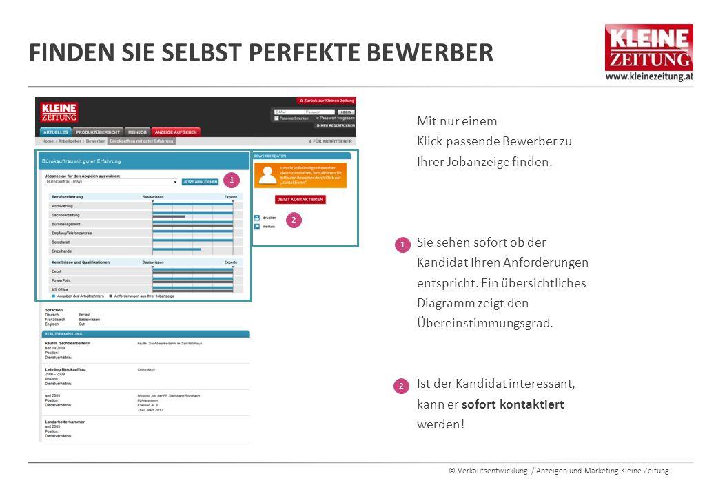 © Verkaufsentwicklung / Anzeigen und Marketing Kleine Zeitung FINDEN SIE SELBST PERFEKTE BEWERBER Mit nur einem Klick passende Bewerber zu Ihrer Jobanzeige finden.