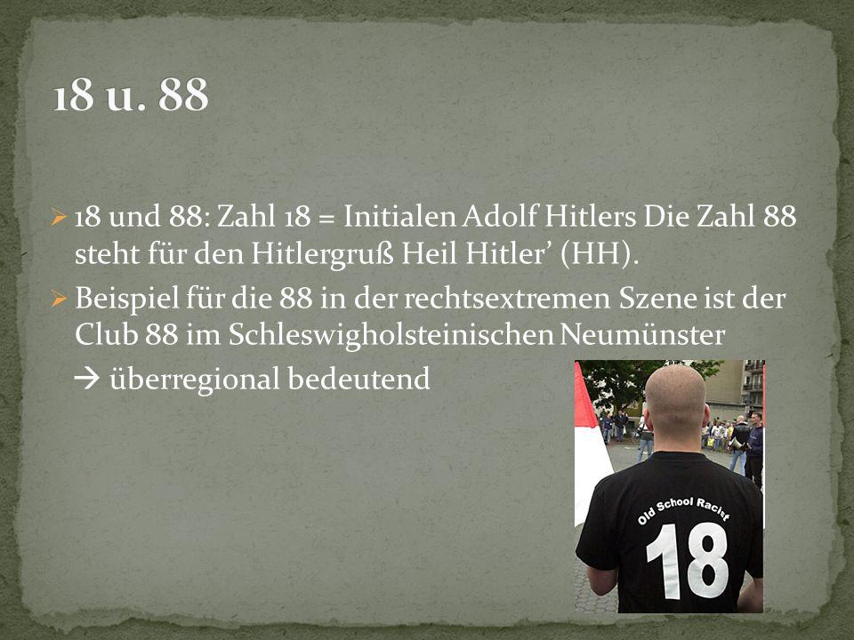  18 und 88: Zahl 18 = Initialen Adolf Hitlers Die Zahl 88 steht für den Hitlergruß Heil Hitler' (HH).  Beispiel für die 88 in der rechtsextremen Sze