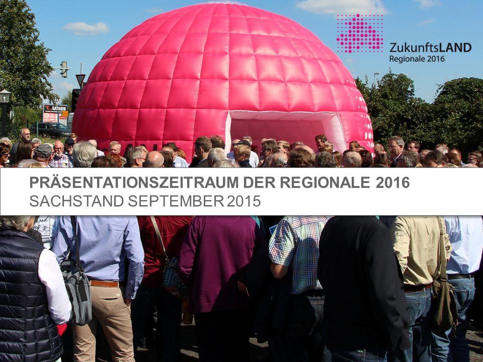 PRÄSENTATIONSZEITRAUM DER REGIONALE 2016 SACHSTAND SEPTEMBER 2015 PRÄSENTATIONSZEITRAUM DER REGIONALE 2016 SACHSTAND SEPTEMBER 2015