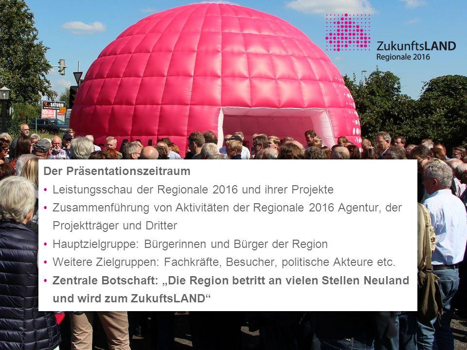 Der Präsentationszeitraum Leistungsschau der Regionale 2016 und ihrer Projekte Zusammenführung von Aktivitäten der Regionale 2016 Agentur, der Projekt