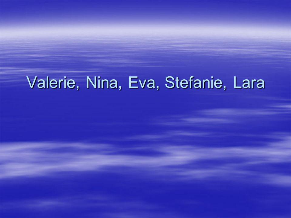 Valerie, Nina, Eva, Stefanie, Lara