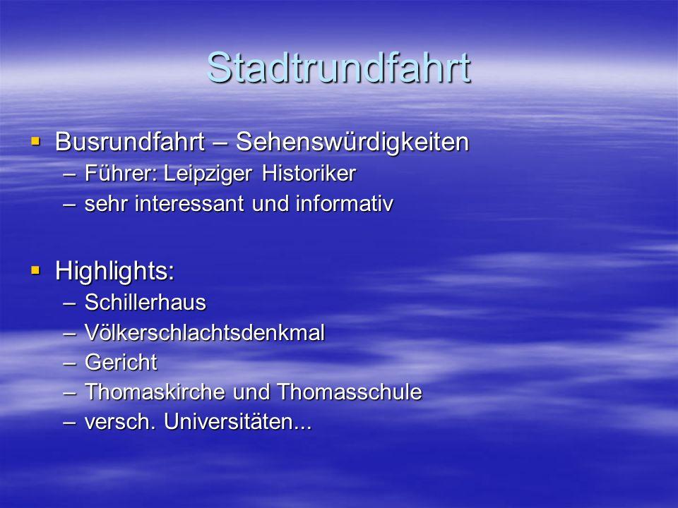 Stadtrundfahrt  Busrundfahrt – Sehenswürdigkeiten –Führer: Leipziger Historiker –sehr interessant und informativ  Highlights: –Schillerhaus –Völkerschlachtsdenkmal –Gericht –Thomaskirche und Thomasschule –versch.