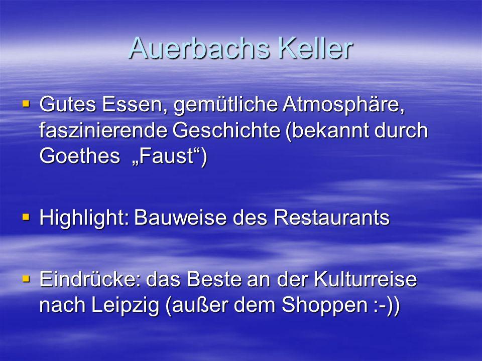 """Auerbachs Keller  Gutes Essen, gemütliche Atmosphäre, faszinierende Geschichte (bekannt durch Goethes """"Faust )  Highlight: Bauweise des Restaurants  Eindrücke: das Beste an der Kulturreise nach Leipzig (außer dem Shoppen :-))"""