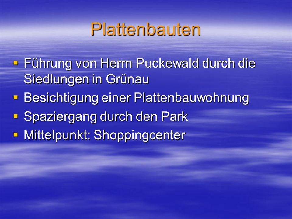 Plattenbauten  Führung von Herrn Puckewald durch die Siedlungen in Grünau  Besichtigung einer Plattenbauwohnung  Spaziergang durch den Park  Mittelpunkt: Shoppingcenter