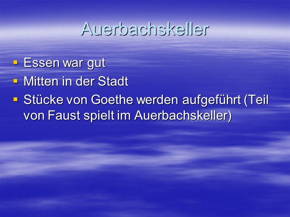 Auerbachskeller  Essen war gut  Mitten in der Stadt  Stücke von Goethe werden aufgeführt (Teil von Faust spielt im Auerbachskeller)