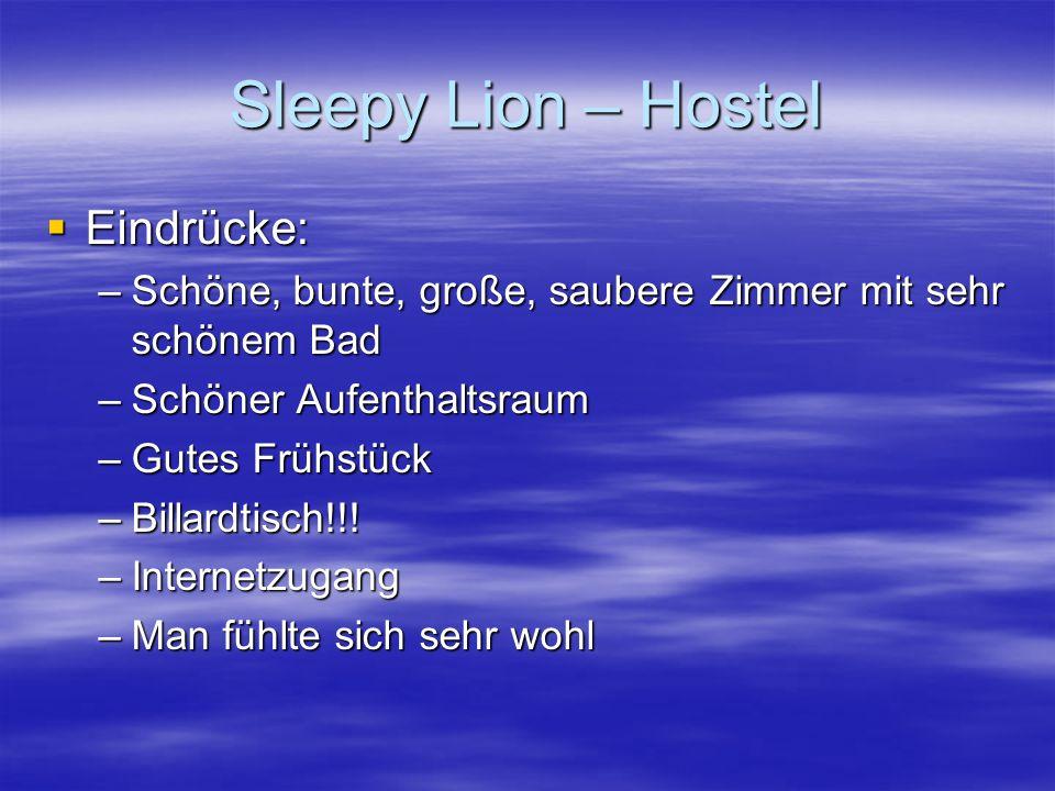 Sleepy Lion – Hostel  Eindrücke: –Schöne, bunte, große, saubere Zimmer mit sehr schönem Bad –Schöner Aufenthaltsraum –Gutes Frühstück –Billardtisch!!.