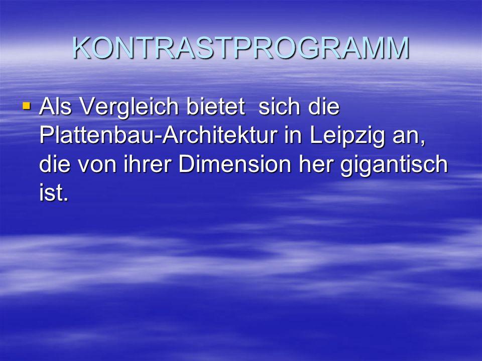 KONTRASTPROGRAMM  Als Vergleich bietet sich die Plattenbau-Architektur in Leipzig an, die von ihrer Dimension her gigantisch ist.