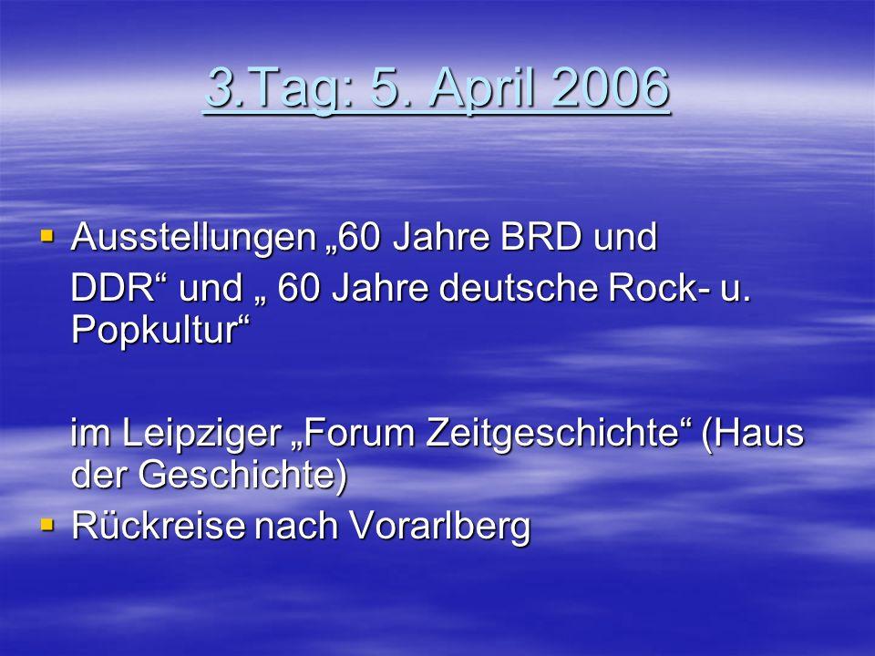 """3.Tag: 5. April 2006  Ausstellungen """"60 Jahre BRD und DDR und """" 60 Jahre deutsche Rock- u."""