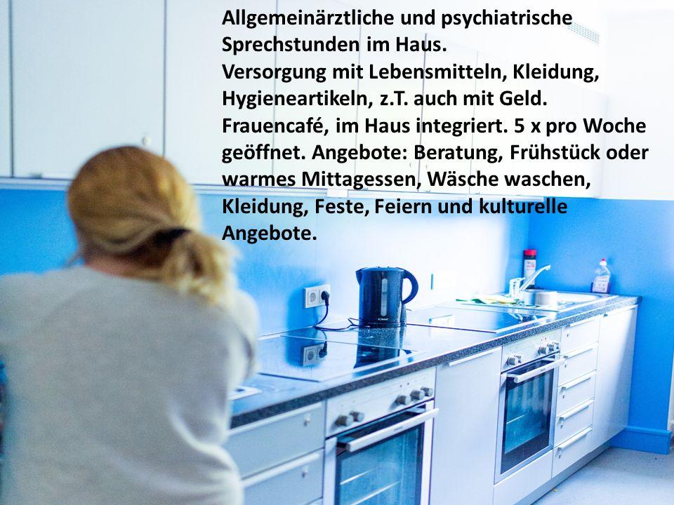 Allgemeinärztliche und psychiatrische Sprechstunden im Haus. Versorgung mit Lebensmitteln, Kleidung, Hygieneartikeln, z.T. auch mit Geld. Frauencafé,