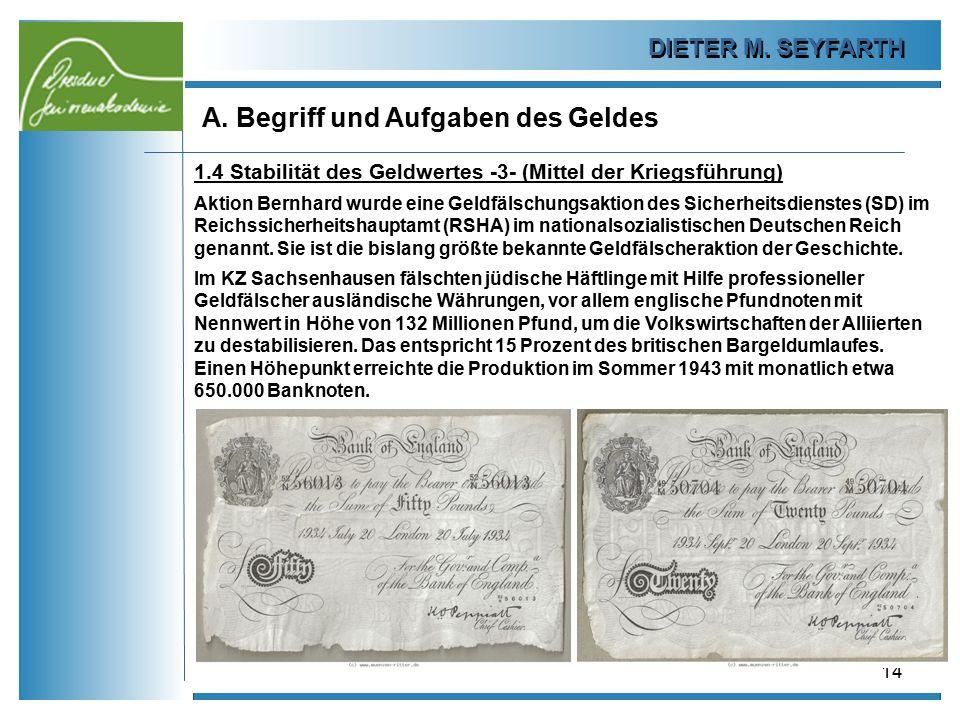 DIETER M. SEYFARTH A. Begriff und Aufgaben des Geldes 14 1.4 Stabilität des Geldwertes -3- (Mittel der Kriegsführung) Aktion Bernhard wurde eine Geldf